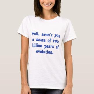 T-shirt Un gaspillage de deux milliards d'ans d'évolution