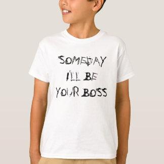 T-shirt UN JOUR je SERAI VOTRE PATRON