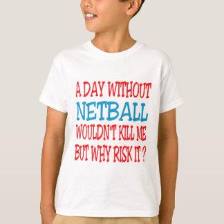 T-shirt Un jour sans net-ball ne me tuerait pas