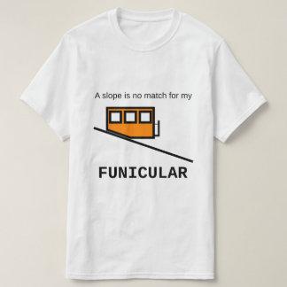 T-shirt Une pente n'est aucun match pour mon funiculaire