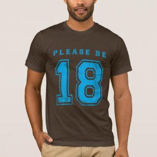 T-shirt Veuillez être chemise affligée par 18