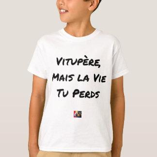T-shirt VITUPÈRE, MAIS LA VIE TU PERDS - Jeux de mots