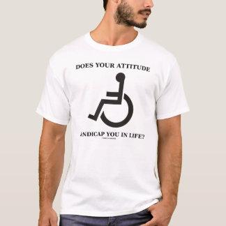 T-shirt Votre attitude vous handicape-t-elle dans la vie ?