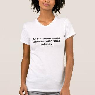 T-shirt Voulez-vous du fromage avec ce gémissement ?