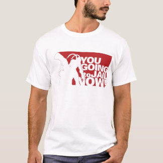 T-shirt Vous allant emprisonner maintenant !