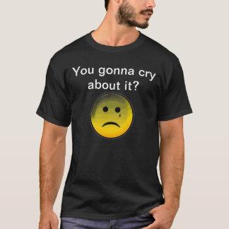 T-shirt Vous allant pleurer à son sujet ?