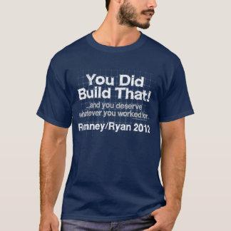T-shirt Vous avez construit cela, Romney/Ryan Anti-Obama