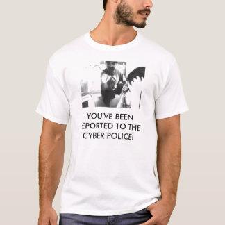 T-shirt VOUS AVEZ ÉTÉ RAPPORTÉS À LA POLICE de CYBER !