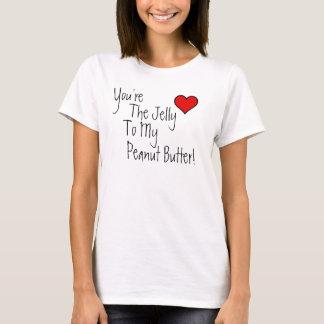 T-shirt Vous êtes la gelée à mon beurre d'arachide !