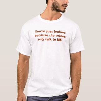 T-shirt Vous êtes simplement jaloux parce que les voix