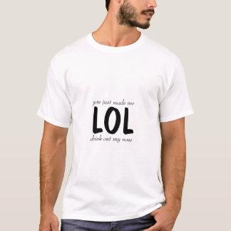 T-shirt vous juste m'avez fait la boisson de LOL mon nez