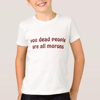 T-shirt vous les personnes mortes êtes tous débiles