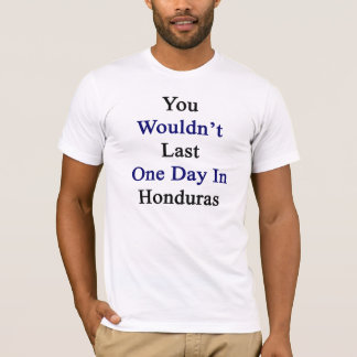 T-shirt Vous ne dureriez pas un jour au Honduras