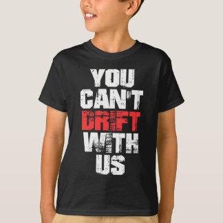 T-shirt Vous ne pouvez pas dériver avec nous