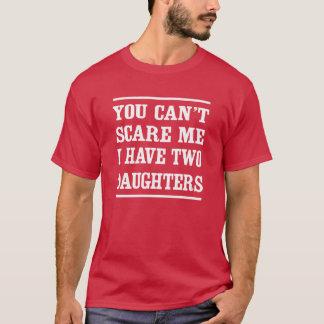 T-shirt Vous ne pouvez pas m'effrayer que j'ai deux filles