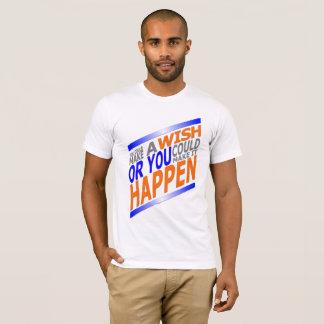 T-shirt Vous pourriez faire un souhait ou vous pourriez le