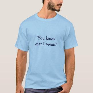 """T-shirt """"Vous savez ce que veux dire je ! """""""