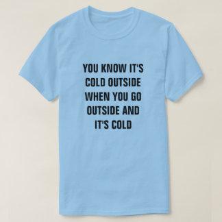 T-shirt VOUS SAVEZ que C'est EXTÉRIEUR FROID QUAND VOUS