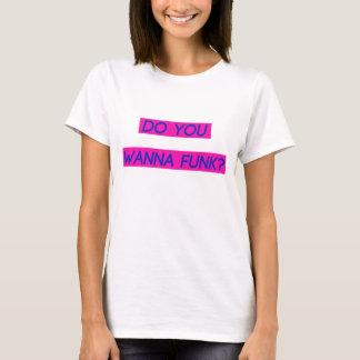 T-shirt Vous voulez vous dégonfler pièce en t