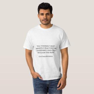 """T-shirt """"Vous vous-même devez sincèrement pratiquer,"""