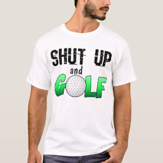 Tais-toi et jouez au golf t-shirt