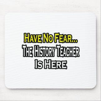 Tapis De Souris Aucun professeur d'histoire de crainte…