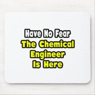 Tapis De Souris Aucune crainte, l'ingénieur chimiste n'est ici