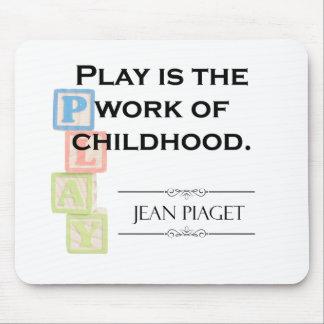 Tapis De Souris Citation de Piaget - le jeu est le travail de