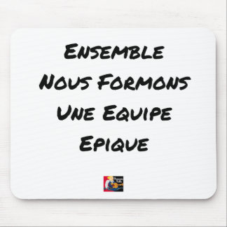 TAPIS DE SOURIS ENSEMBLE, NOUS FORMONS UNE ÉQUIPE ÉPIQUE
