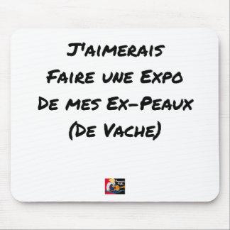 TAPIS DE SOURIS J'AIMERAIS FAIRE UNE EXPO DE MES EX-PEAUX