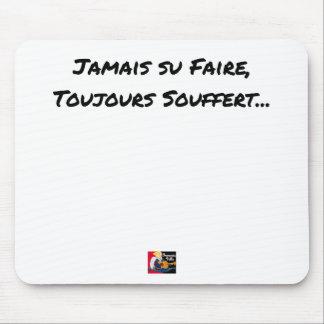 Tapis De Souris JAMAIS SU FAIRE, TOUJOURS SOUFFERT - Jeux de mots