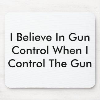 Tapis De Souris Je crois au contrôle des armes quand je commande