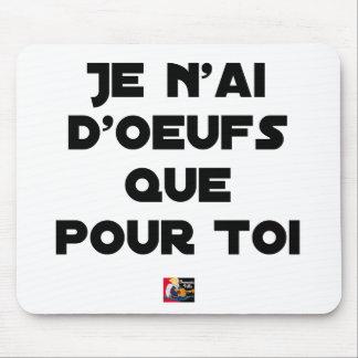 Tapis De Souris JE N'AI D'OEUFS QUE POUR TOI - Jeux de mots - Fran