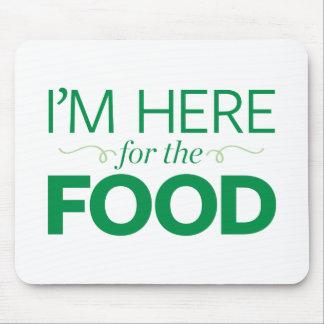 Tapis De Souris Je suis ici pour la nourriture