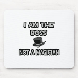 Tapis De Souris Je suis le patron… Pas un magicien