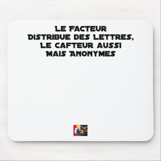 TAPIS DE SOURIS LE FACTEUR DISTRIBUE DES LETTRES, LE CAFTEUR AUSSI