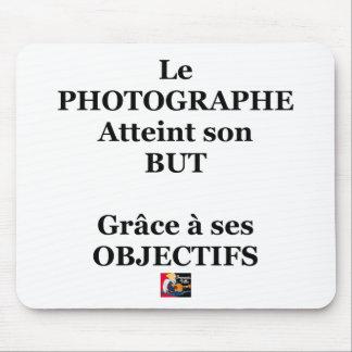 Tapis De Souris Le PHOTOGRAPHE atteint son BUT grâce à ses OBJECTI
