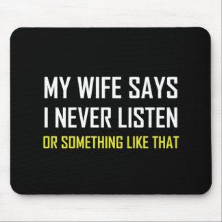 Tapis De Souris L'épouse dit n'écoutent jamais