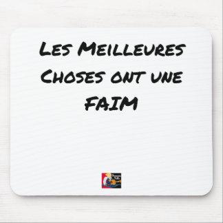 Tapis De Souris LES MEILLEURES CHOSES ONT UNE FAIM - Jeux de mots