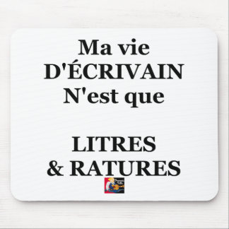 Tapis De Souris Ma vie D'ÉCRIVAIN n'est que LITRES ET RATURES