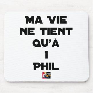Tapis De Souris MA VIE NE TIENT QU'À 1 PHIL - Jeux de mots
