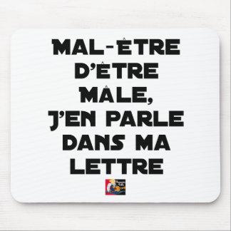 TAPIS DE SOURIS MAL-ÊTRE D'ÊTRE MÂLE, J'EN PARLE DANS MA LETTRE