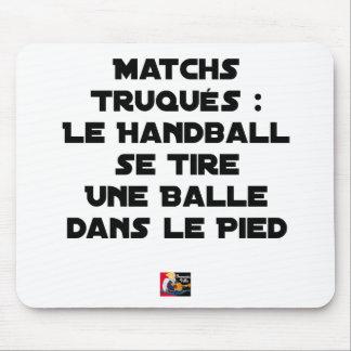 TAPIS DE SOURIS MATCHS TRUQUÉS, LE HANDBALL SE TIRE UNE BALLE DANS