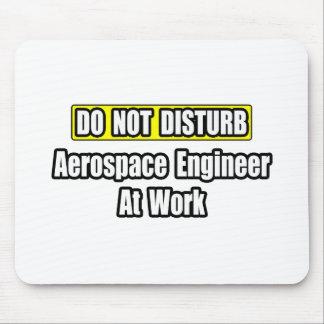 Tapis De Souris Ne dérangez pas… l'ingénieur aérospatial au