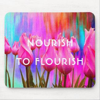 Tapis De Souris Nourrissez pour s'épanouir | rose, tulipes