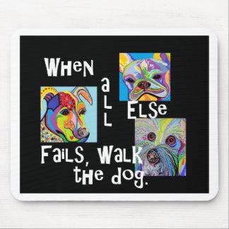 Tapis De Souris Quand tout le d'autre échoue, marchent le chien