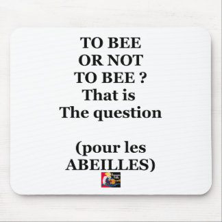 Tapis De Souris TO BEE OR NOT TO BEE ? That is the question