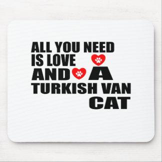 TAPIS DE SOURIS TOUT QUE VOUS AVEZ BESOIN EST LOVE TURKISH VAN CAT