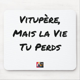 Tapis De Souris VITUPÈRE, MAIS LA VIE TU PERDS - Jeux de mots