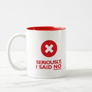 Tasse 2 Couleurs Sérieusement, j'ai dit NON !